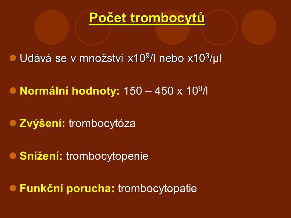Počet trombocytů Udává se v množství x109/l nebo x103/μl