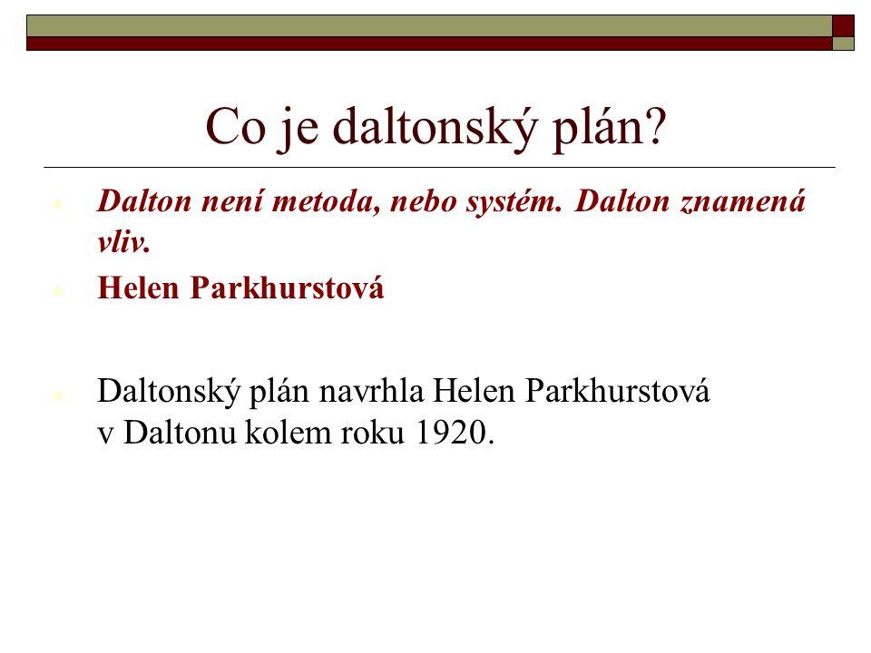Co je daltonský plán Dalton není metoda, nebo systém. Dalton znamená vliv. Helen Parkhurstová.