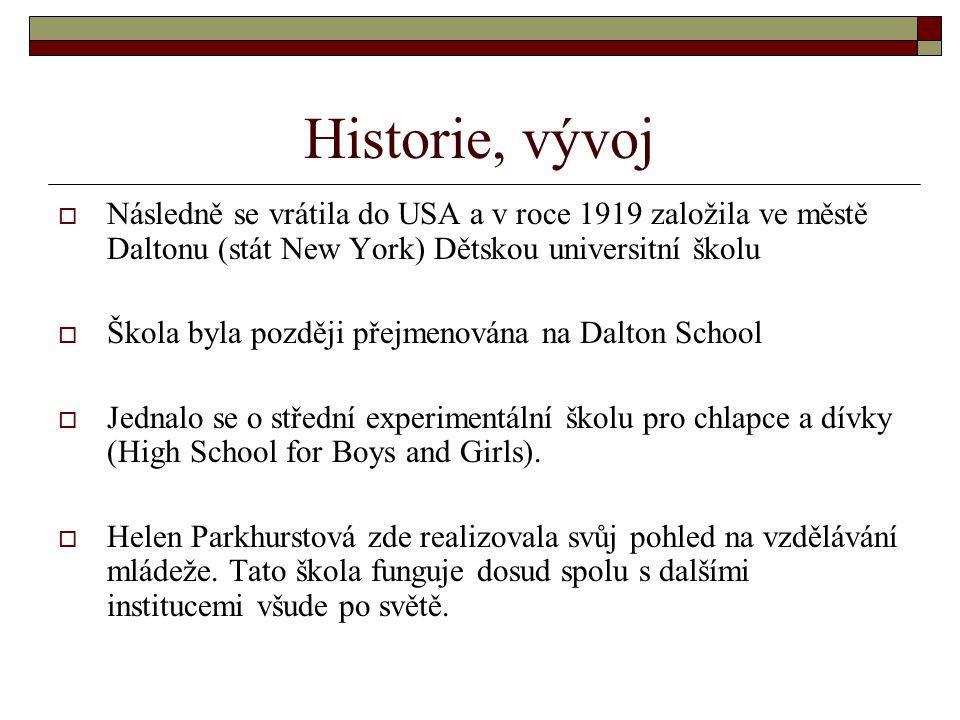Historie, vývoj Následně se vrátila do USA a v roce 1919 založila ve městě Daltonu (stát New York) Dětskou universitní školu.