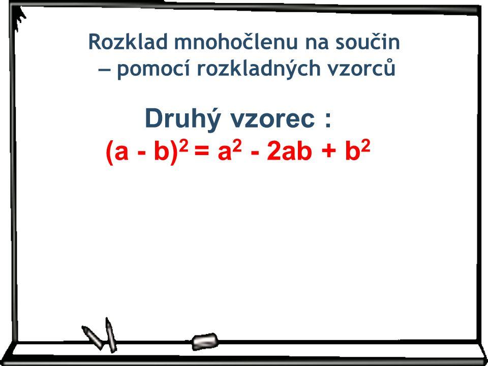 Druhý vzorec : (a - b)2 = a2 - 2ab + b2