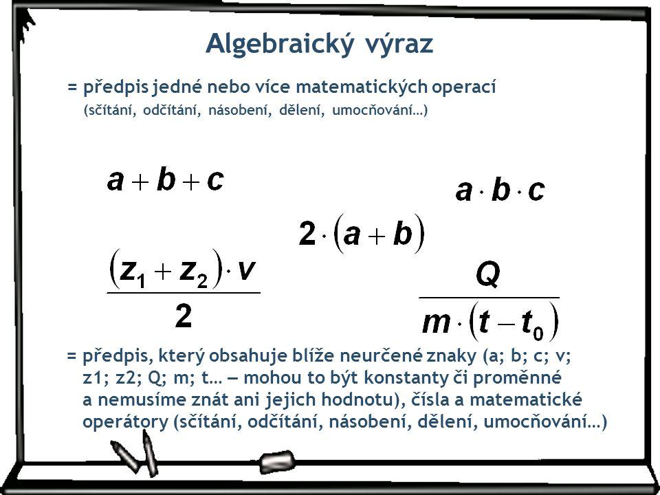 Algebraický výraz = předpis jedné nebo více matematických operací (sčítání, odčítání, násobení, dělení, umocňování…)