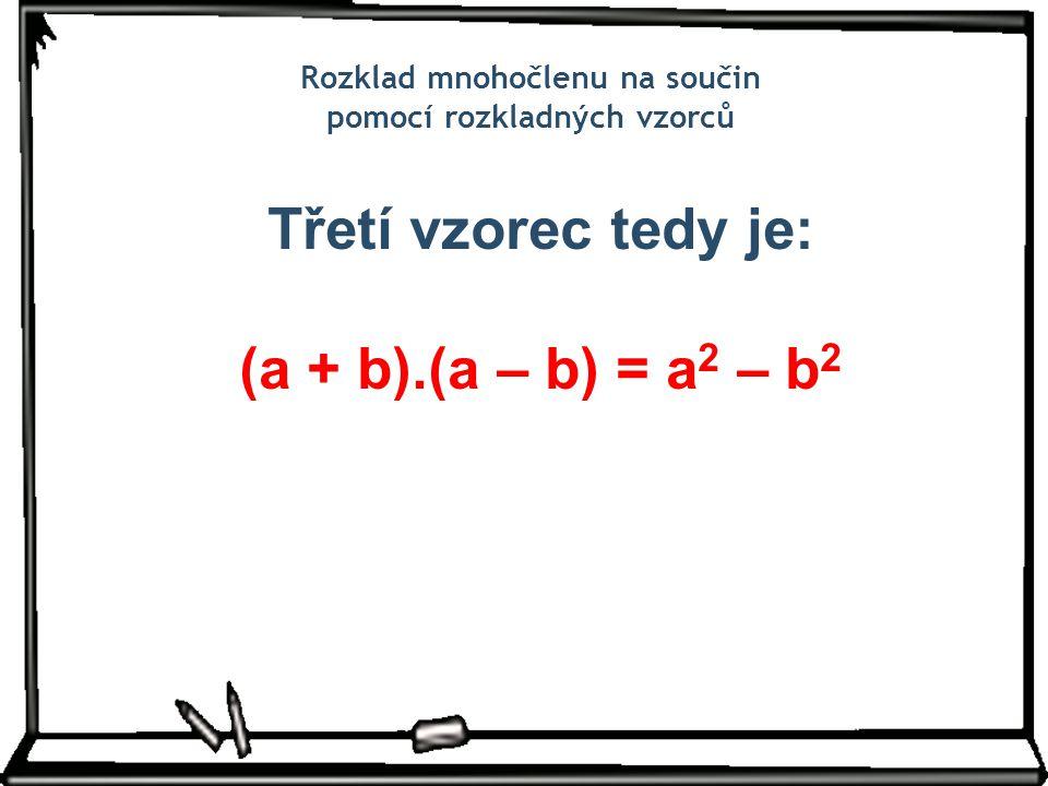 Třetí vzorec tedy je: (a + b).(a – b) = a2 – b2