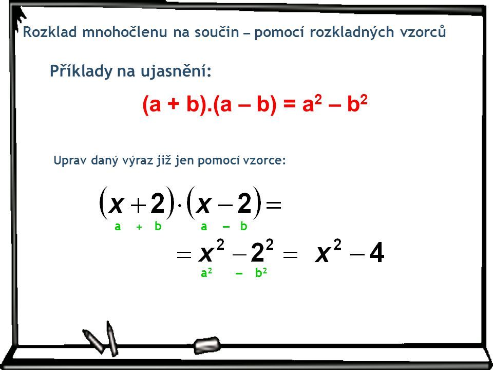(a + b).(a – b) = a2 – b2 Příklady na ujasnění: