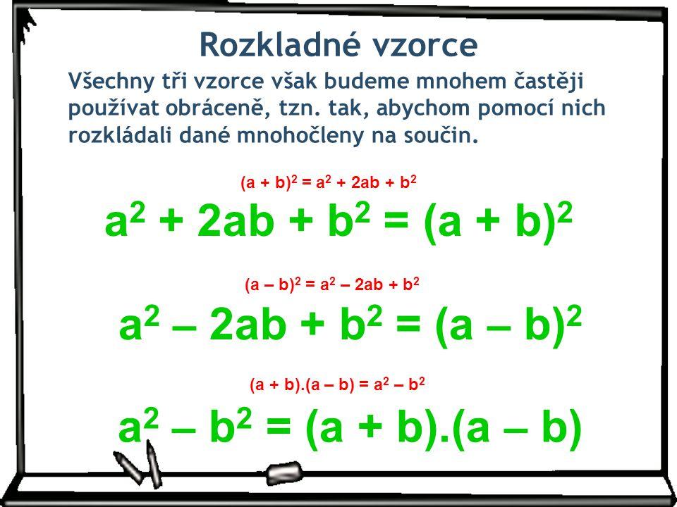 a2 – 2ab + b2 = (a – b)2 a2 – b2 = (a + b).(a – b)