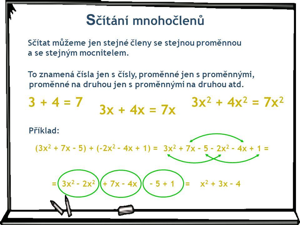 Sčítání mnohočlenů 3 + 4 = 7 3x2 + 4x2 = 7x2 3x + 4x = 7x