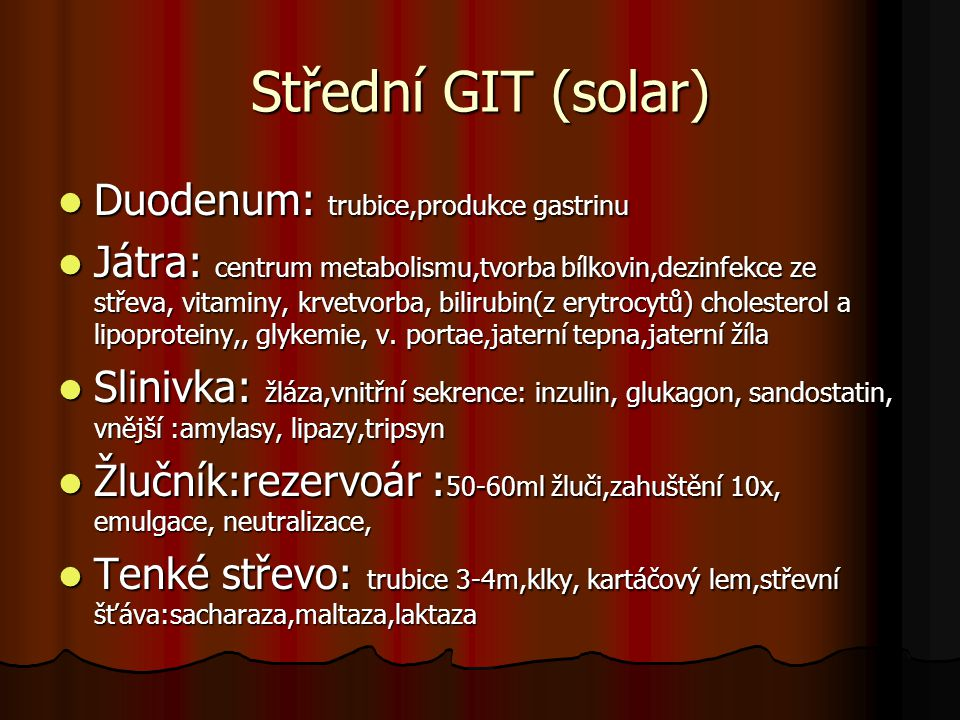 Střední GIT (solar) Duodenum: trubice,produkce gastrinu