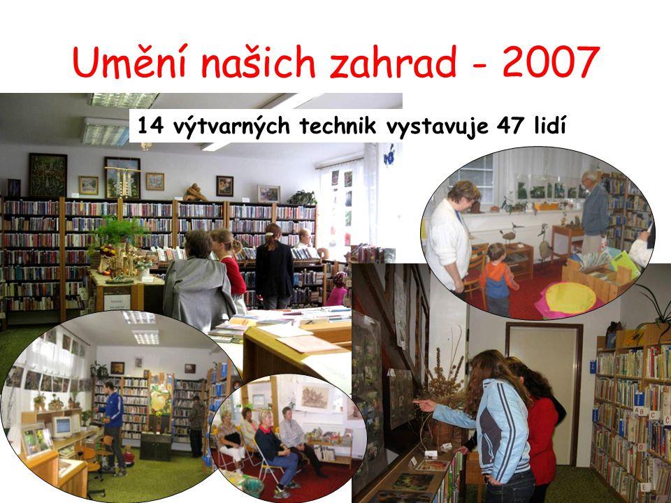 Umění našich zahrad - 2007 14 výtvarných technik vystavuje 47 lidí