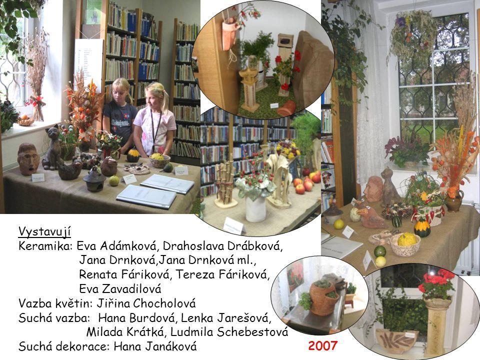 Vystavují Keramika: Eva Adámková, Drahoslava Drábková, Jana Drnková,Jana Drnková ml., Renata Fáriková, Tereza Fáriková,