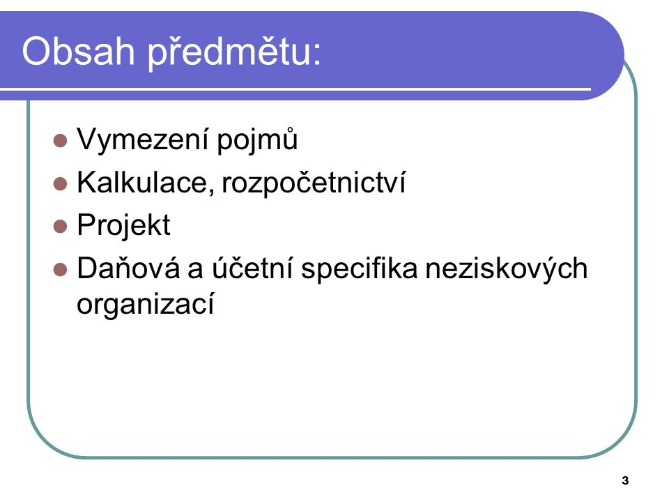 Obsah předmětu: Vymezení pojmů Kalkulace, rozpočetnictví Projekt