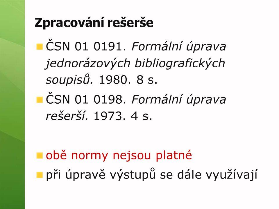 Zpracování rešerše ČSN 01 0191. Formální úprava jednorázových bibliografických soupisů. 1980. 8 s. ČSN 01 0198. Formální úprava rešerší. 1973. 4 s.