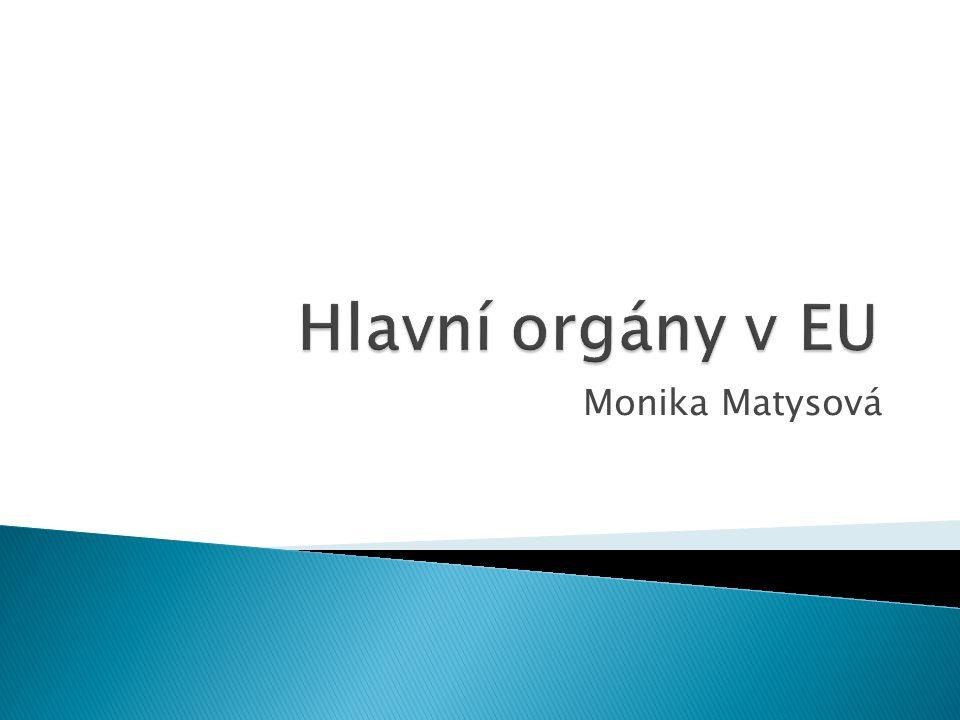 Hlavní orgány v EU Monika Matysová