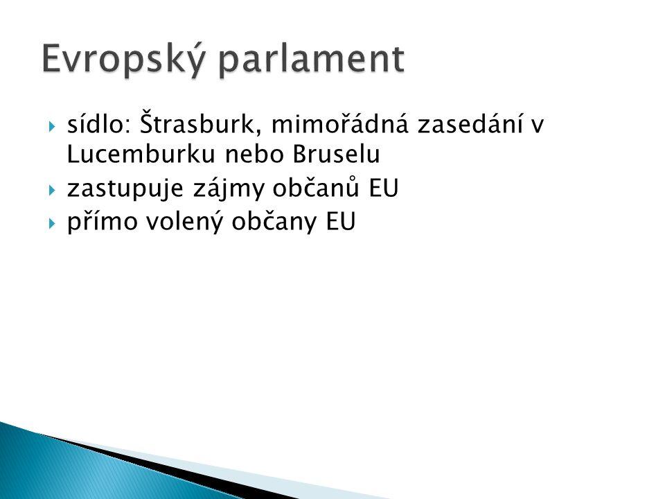 Evropský parlament sídlo: Štrasburk, mimořádná zasedání v Lucemburku nebo Bruselu. zastupuje zájmy občanů EU.