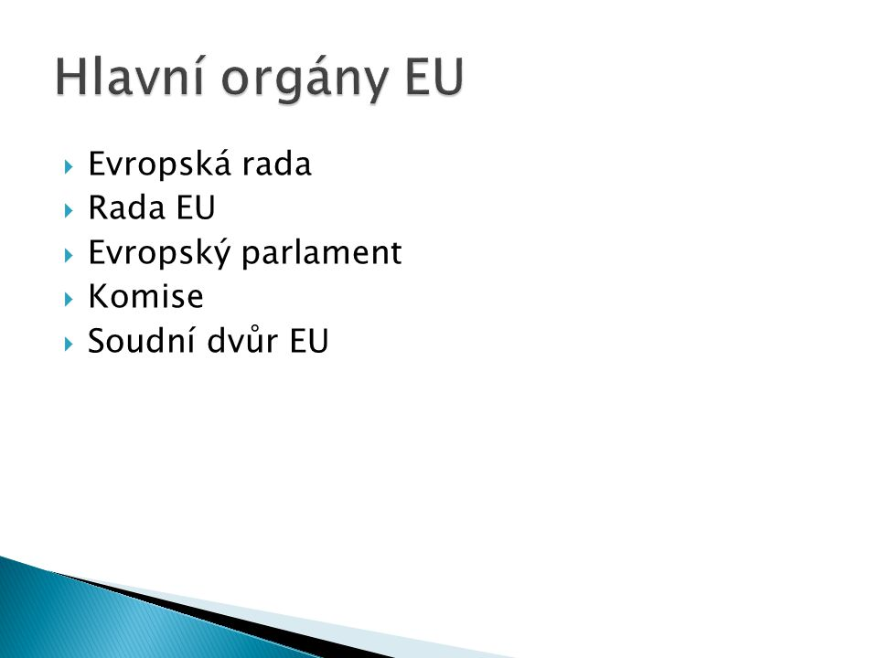 Hlavní orgány EU Evropská rada Rada EU Evropský parlament Komise