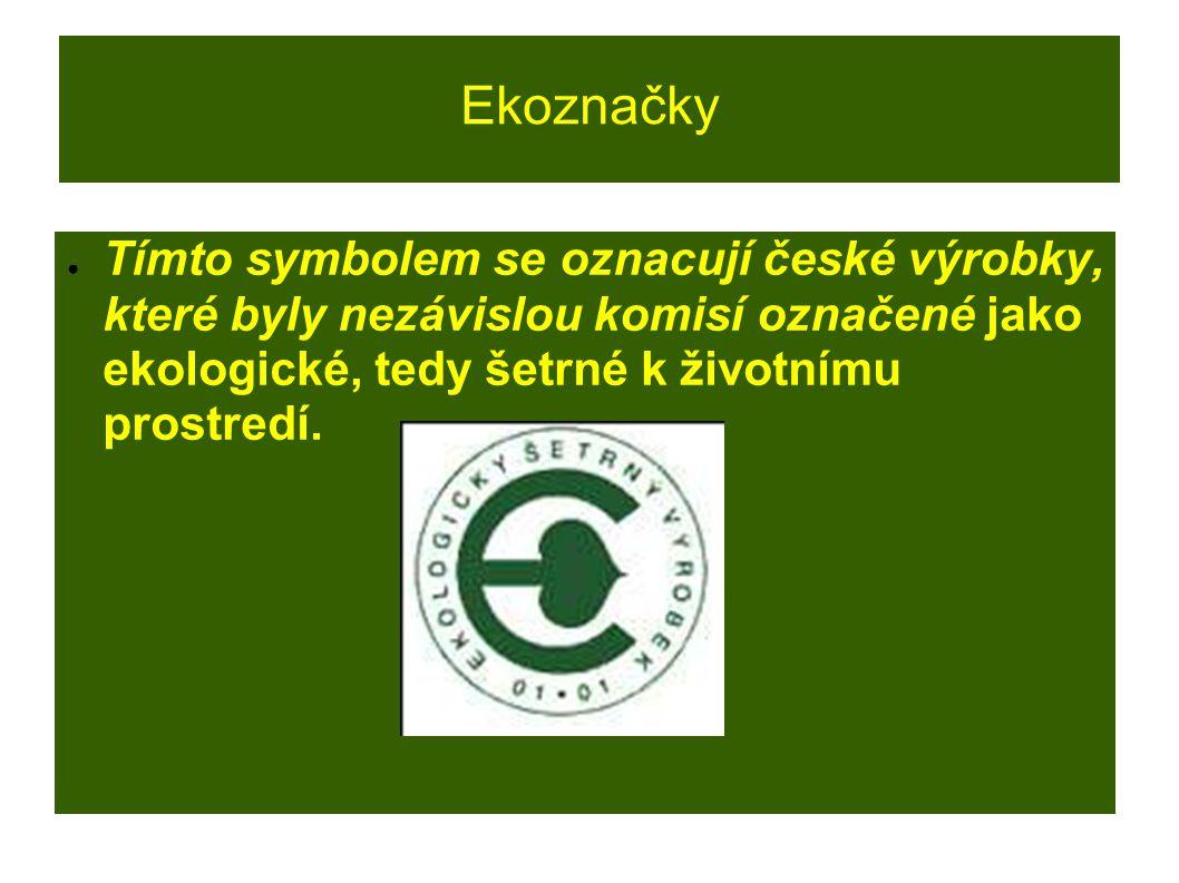 Ekoznačky Tímto symbolem se oznacují české výrobky, které byly nezávislou komisí označené jako ekologické, tedy šetrné k životnímu prostredí.