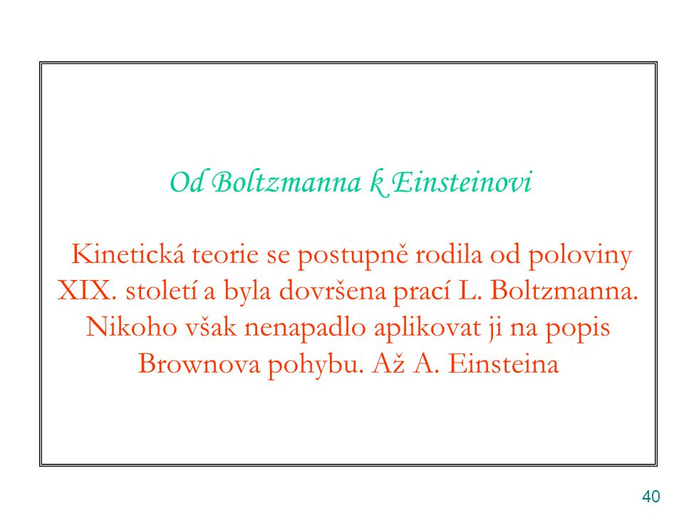 Od Boltzmanna k Einsteinovi Kinetická teorie se postupně rodila od poloviny XIX.