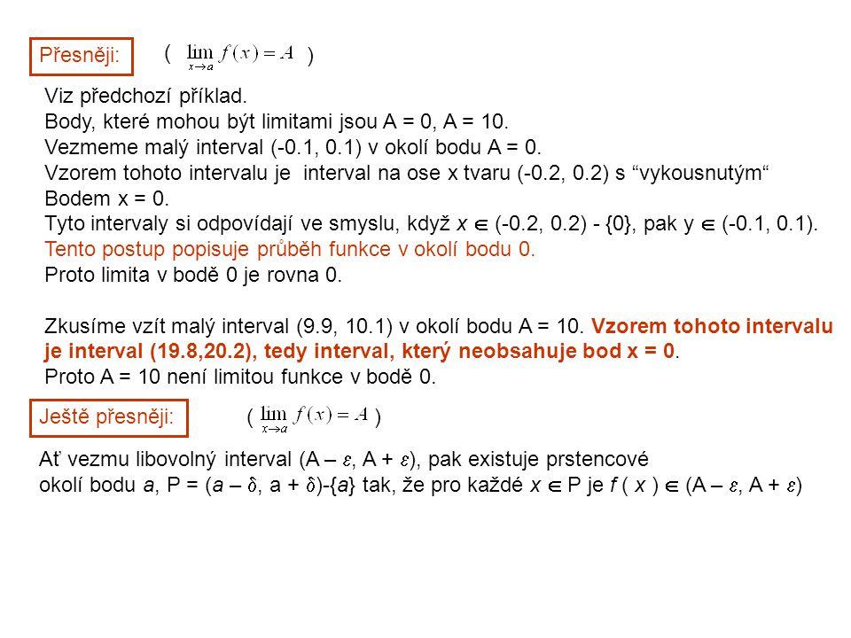 Přesněji: ( ) Viz předchozí příklad. Body, které mohou být limitami jsou A = 0, A = 10. Vezmeme malý interval (-0.1, 0.1) v okolí bodu A = 0.