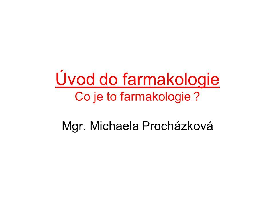 Úvod do farmakologie Co je to farmakologie Mgr. Michaela Procházková