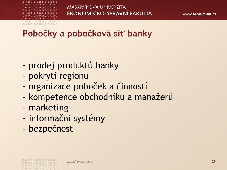 Pobočky a pobočková síť banky - prodej produktů banky - pokrytí regionu - organizace poboček a činností - kompetence obchodníků a manažerů - marketing - informační systémy - bezpečnost