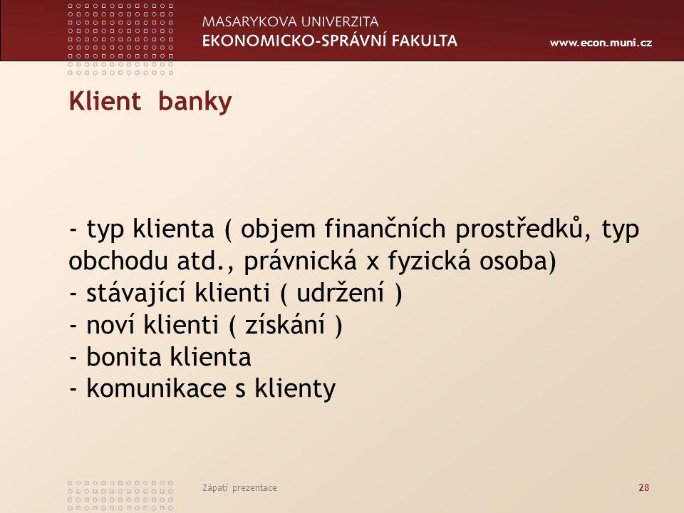 Klient banky - typ klienta ( objem finančních prostředků, typ obchodu atd., právnická x fyzická osoba) - stávající klienti ( udržení ) - noví klienti ( získání ) - bonita klienta - komunikace s klienty