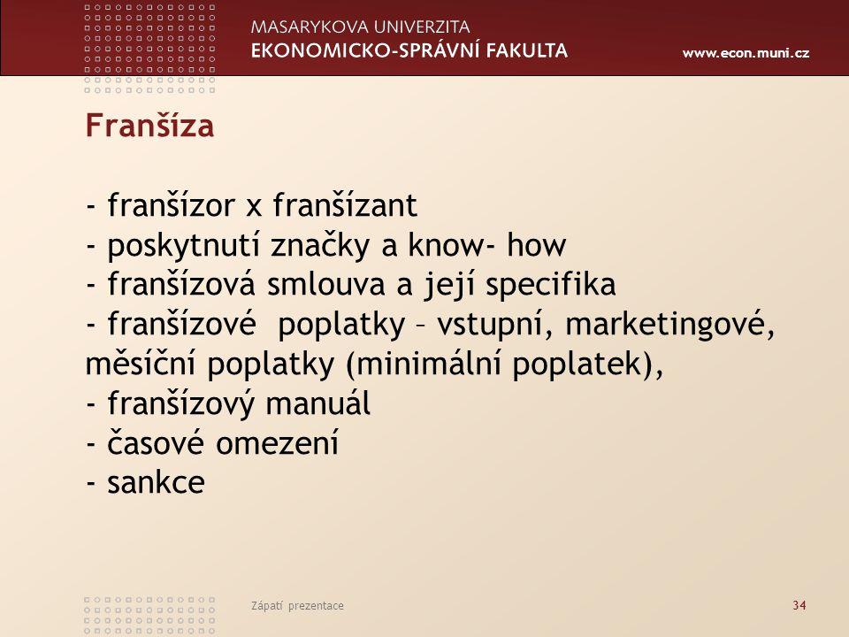 Franšíza - franšízor x franšízant - poskytnutí značky a know- how - franšízová smlouva a její specifika - franšízové poplatky – vstupní, marketingové, měsíční poplatky (minimální poplatek), - franšízový manuál - časové omezení - sankce