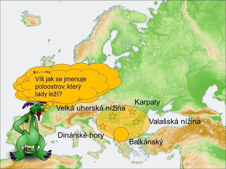 Karpaty Velká uherská nížina Valašská nížina Dinárské hory Balkánský