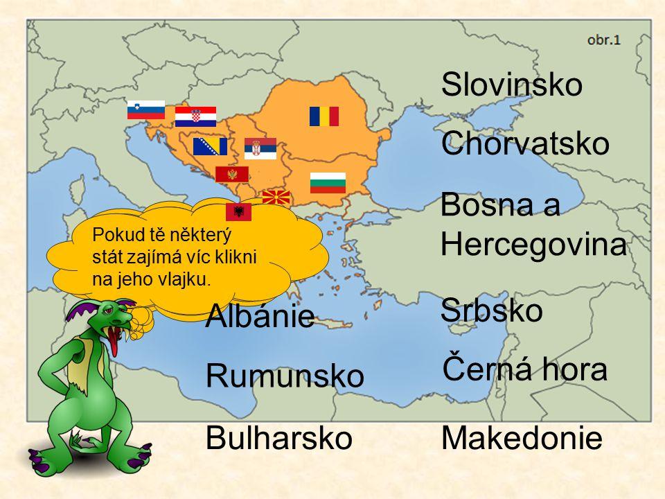 Slovinsko Chorvatsko Bosna a Hercegovina Srbsko Albánie Černá hora