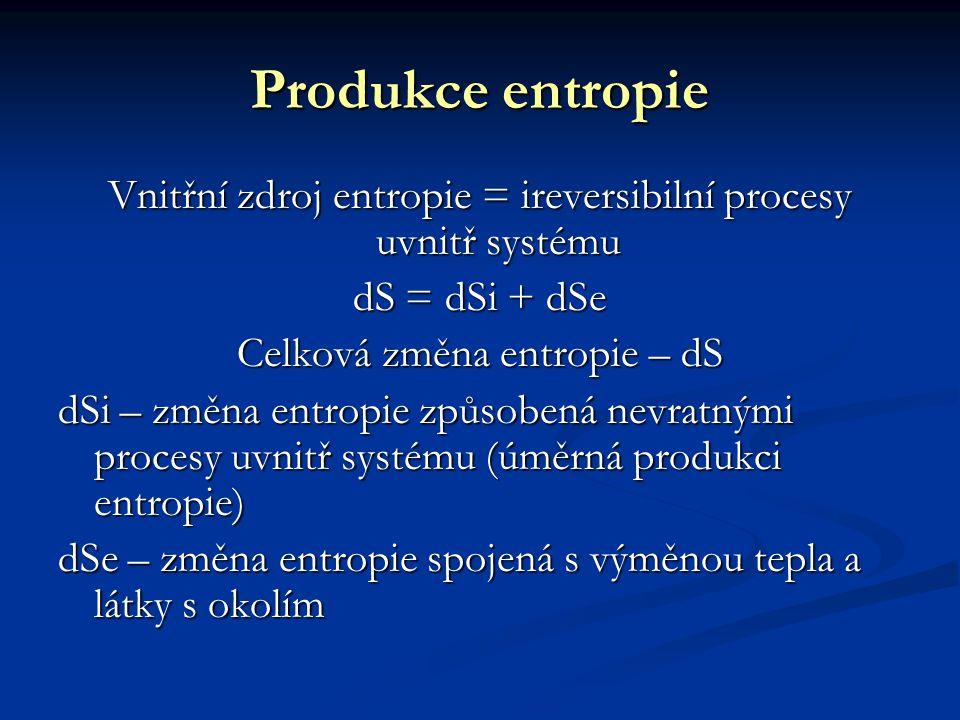 Produkce entropie Vnitřní zdroj entropie = ireversibilní procesy uvnitř systému. dS = dSi + dSe. Celková změna entropie – dS.