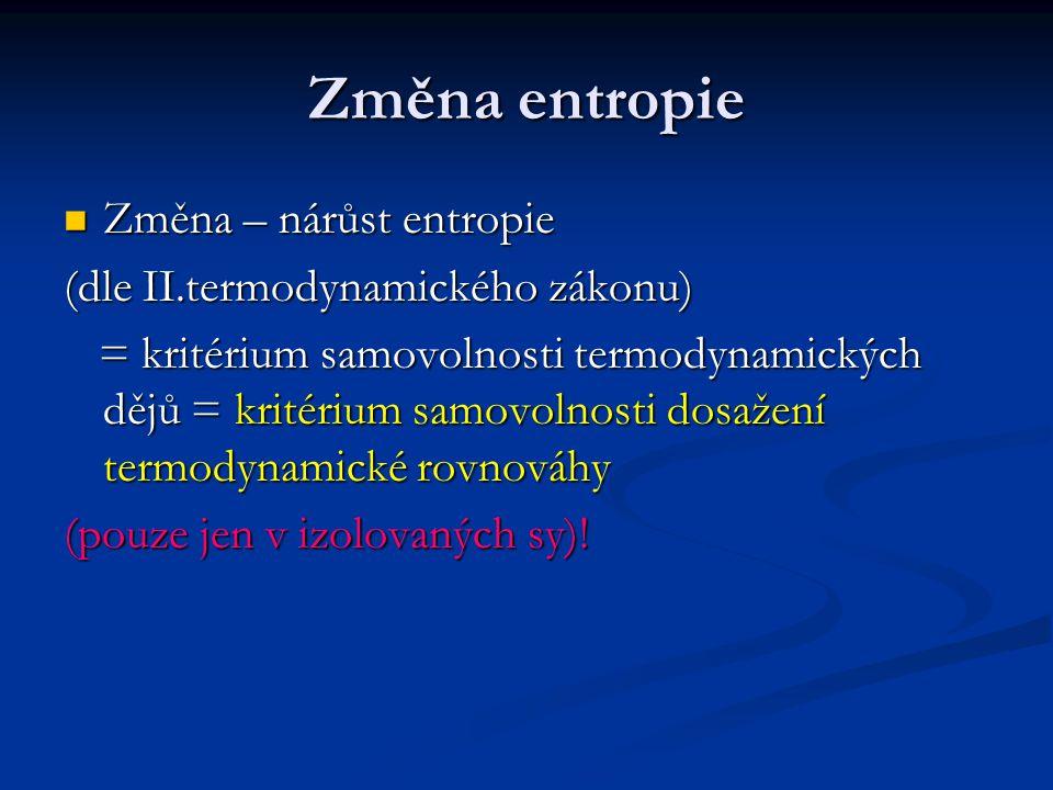 Změna entropie Změna – nárůst entropie