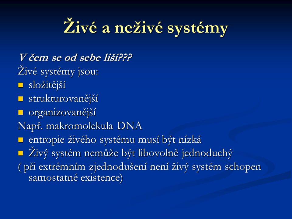 Živé a neživé systémy V čem se od sebe liší Živé systémy jsou: