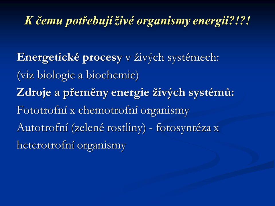 K čemu potřebují živé organismy energii ! !