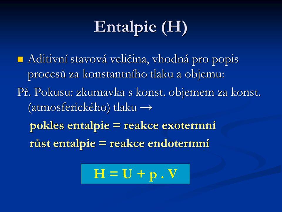 Entalpie (H) Aditivní stavová veličina, vhodná pro popis procesů za konstantního tlaku a objemu: