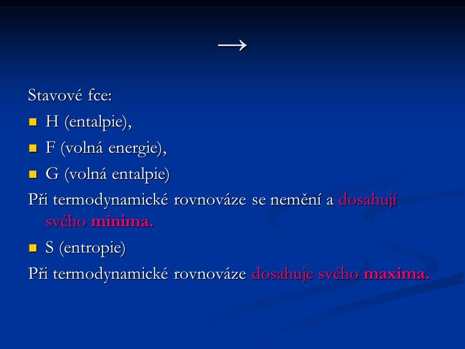 → Stavové fce: H (entalpie), F (volná energie), G (volná entalpie)