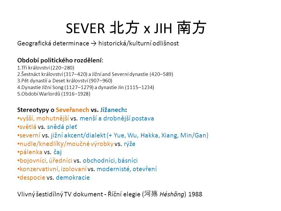 SEVER 北方 x JIH 南方 Geografická determinace → historická/kulturní odlišnost. Období politického rozdělení: