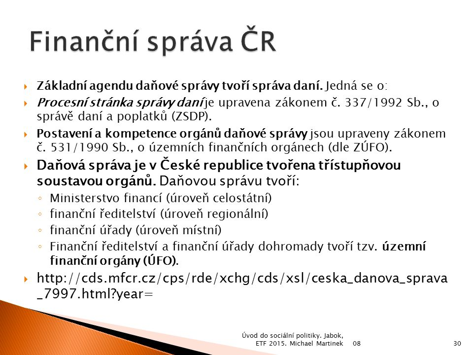 Finanční správa ČR Základní agendu daňové správy tvoří správa daní. Jedná se o: