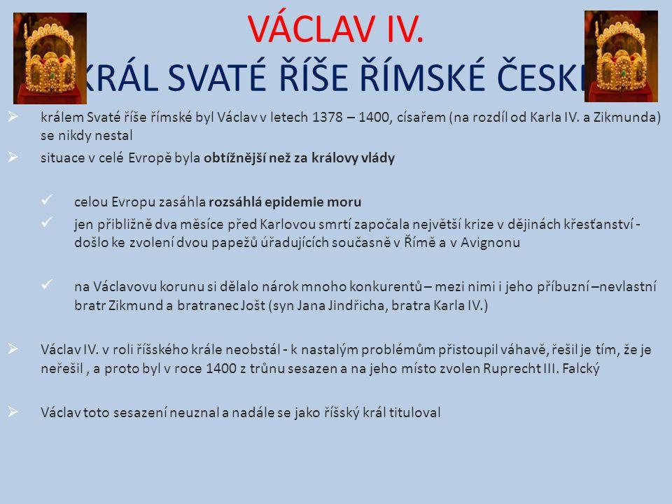 VÁCLAV IV. KRÁL SVATÉ ŘÍŠE ŘÍMSKÉ ČESKÉ