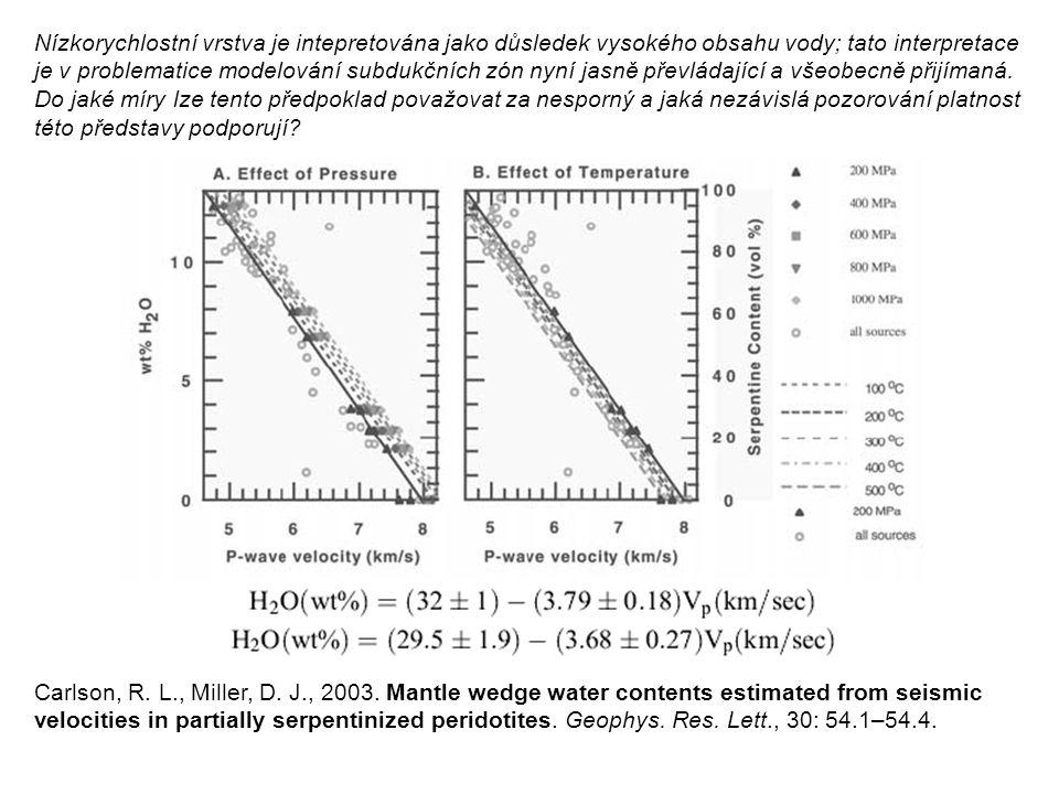 Nízkorychlostní vrstva je intepretována jako důsledek vysokého obsahu vody; tato interpretace je v problematice modelování subdukčních zón nyní jasně převládající a všeobecně přijímaná. Do jaké míry lze tento předpoklad považovat za nesporný a jaká nezávislá pozorování platnost této představy podporují
