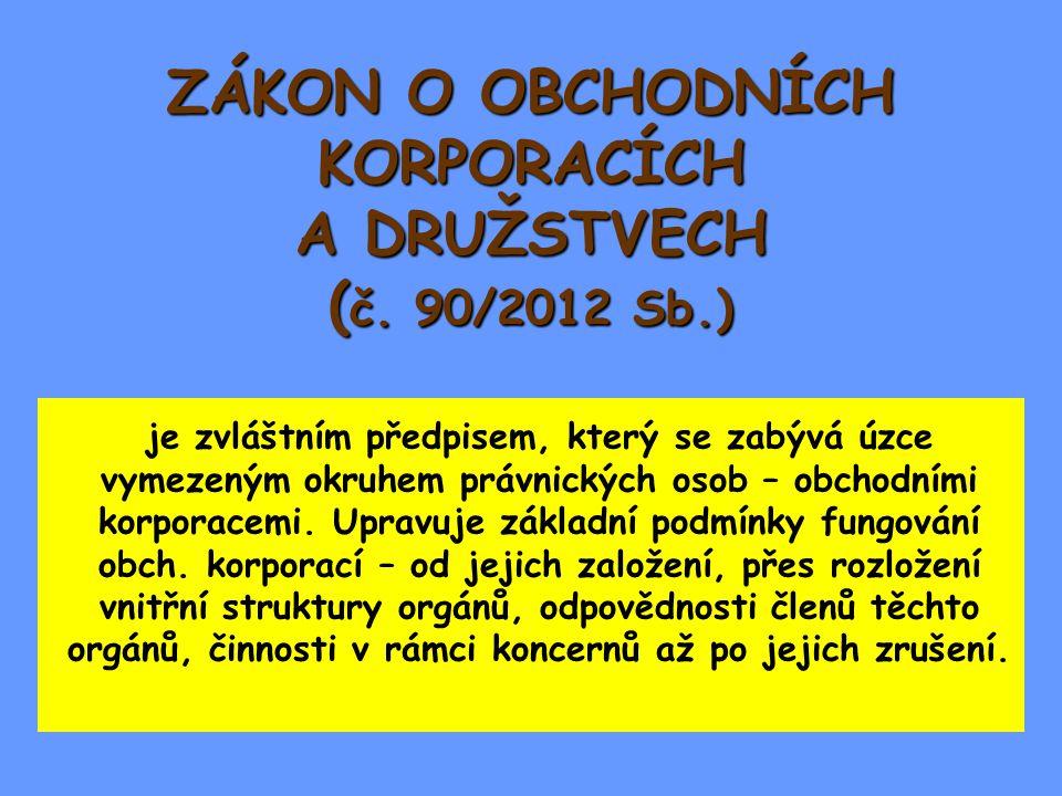 ZÁKON O OBCHODNÍCH KORPORACÍCH A DRUŽSTVECH (č. 90/2012 Sb.)