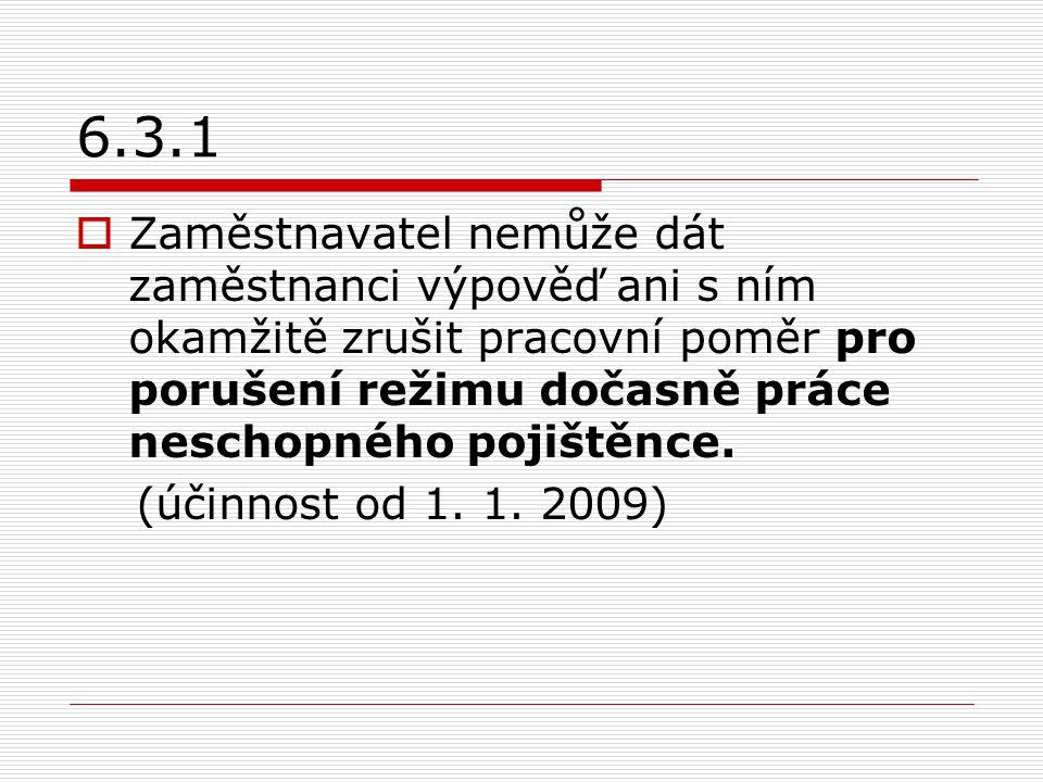 6.3.1 Zaměstnavatel nemůže dát zaměstnanci výpověď ani s ním okamžitě zrušit pracovní poměr pro porušení režimu dočasně práce neschopného pojištěnce.