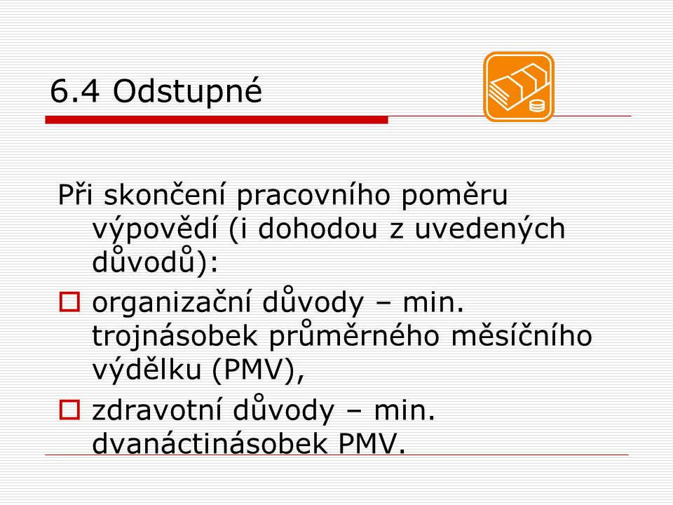 6.4 Odstupné Při skončení pracovního poměru výpovědí (i dohodou z uvedených důvodů):