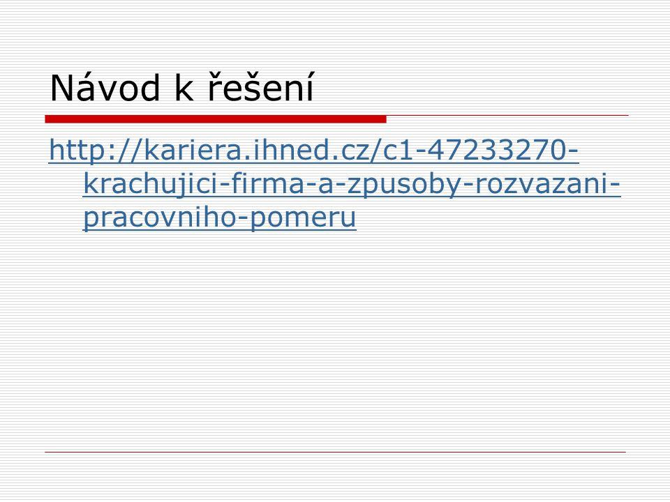 Návod k řešení http://kariera.ihned.cz/c1-47233270-krachujici-firma-a-zpusoby-rozvazani-pracovniho-pomeru.
