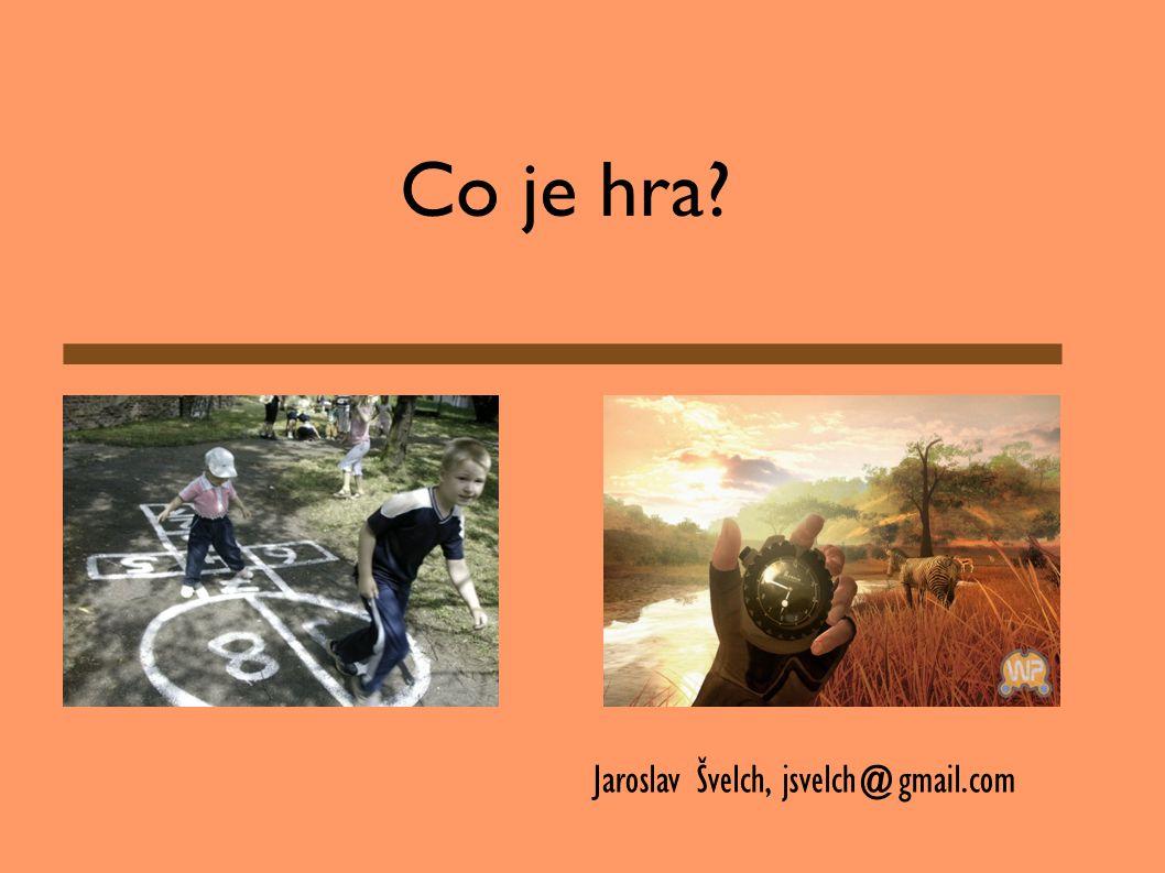 Co je hra Jaroslav Švelch, jsvelch@gmail.com