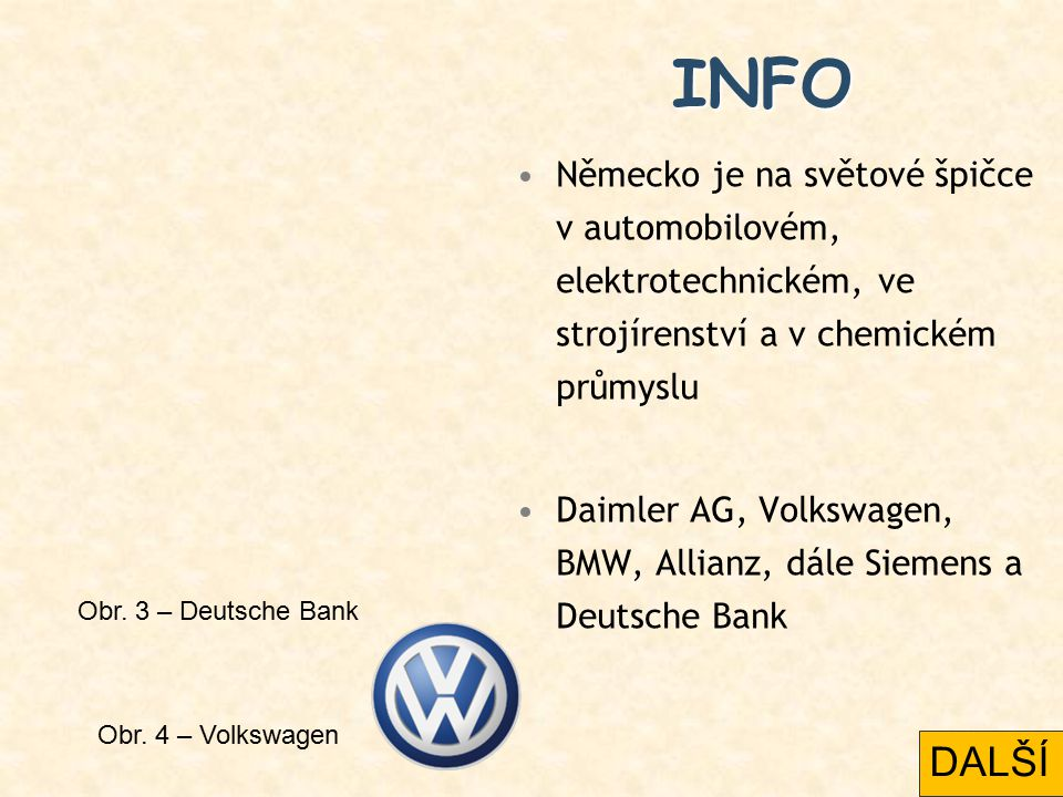 INFO Německo je na světové špičce v automobilovém, elektrotechnickém, ve strojírenství a v chemickém průmyslu.