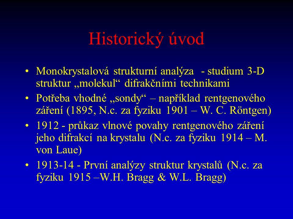 """Historický úvod Monokrystalová strukturní analýza - studium 3-D struktur """"molekul difrakčními technikami."""