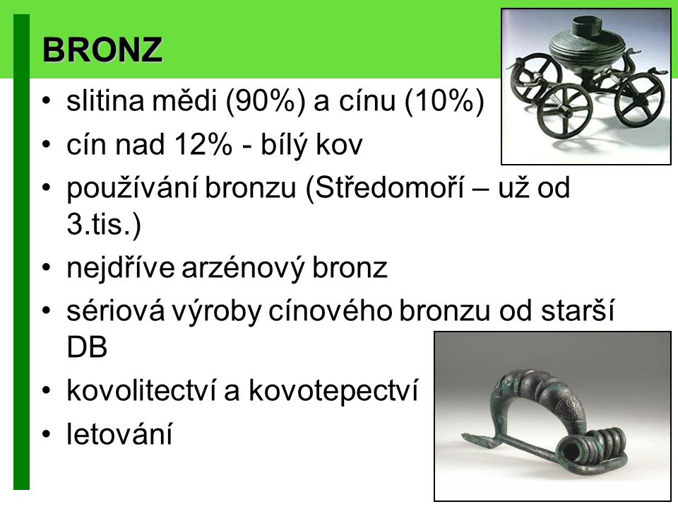 BRONZ slitina mědi (90%) a cínu (10%) cín nad 12% - bílý kov