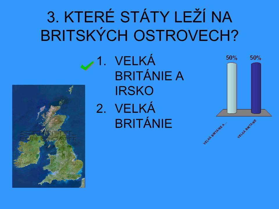 3. KTERÉ STÁTY LEŽÍ NA BRITSKÝCH OSTROVECH