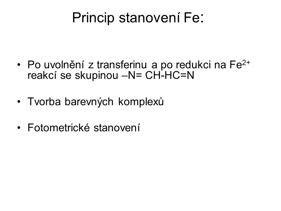 Princip stanovení Fe: Po uvolnění z transferinu a po redukci na Fe2+ reakcí se skupinou –N= CH-HC=N.