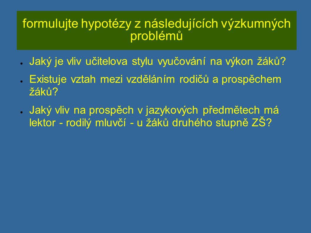 formulujte hypotézy z následujících výzkumných problémů