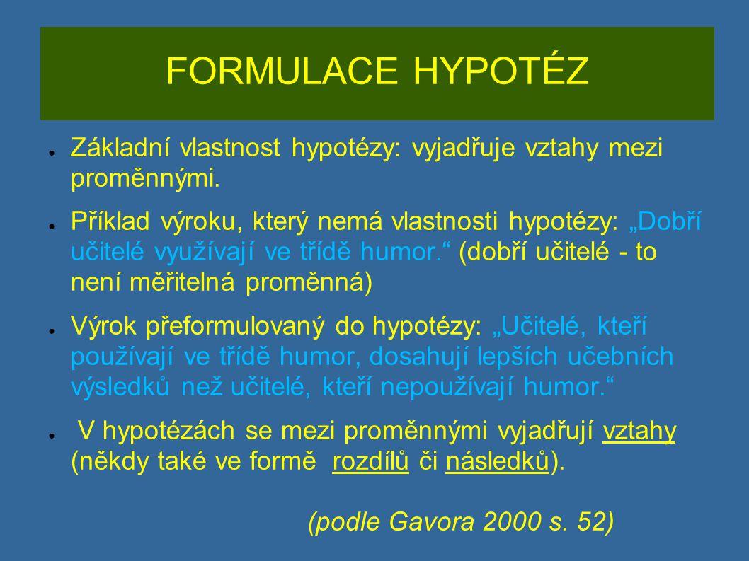 FORMULACE HYPOTÉZ Základní vlastnost hypotézy: vyjadřuje vztahy mezi proměnnými.