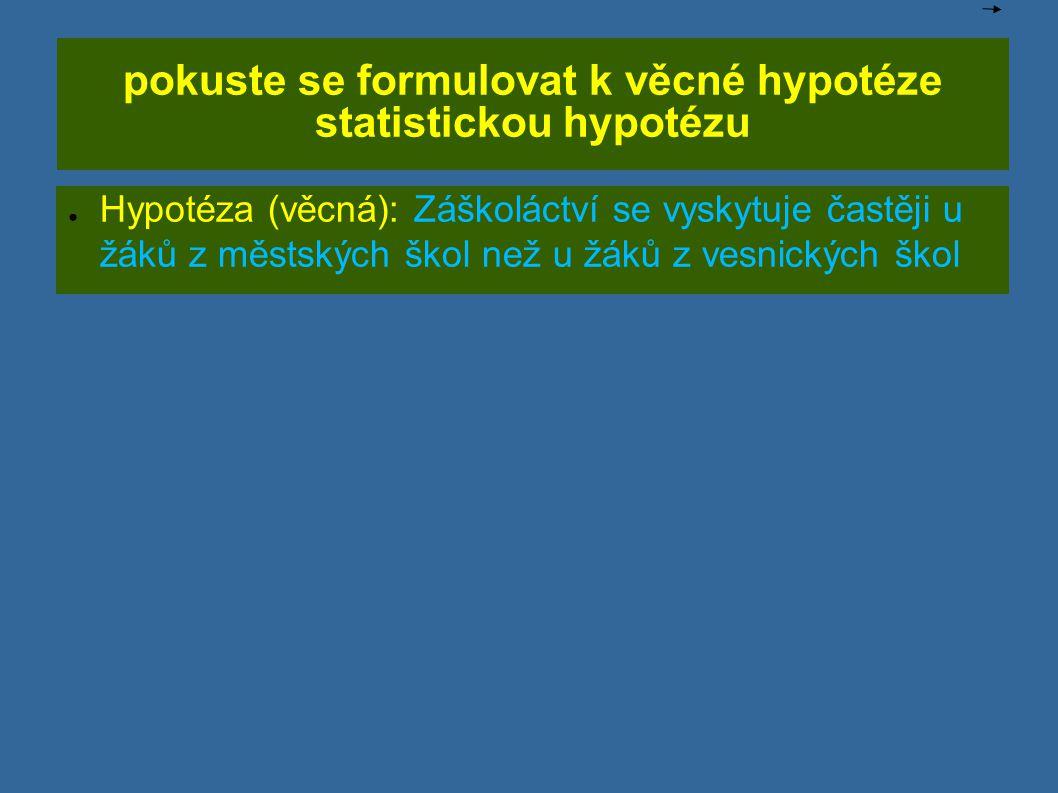 pokuste se formulovat k věcné hypotéze statistickou hypotézu