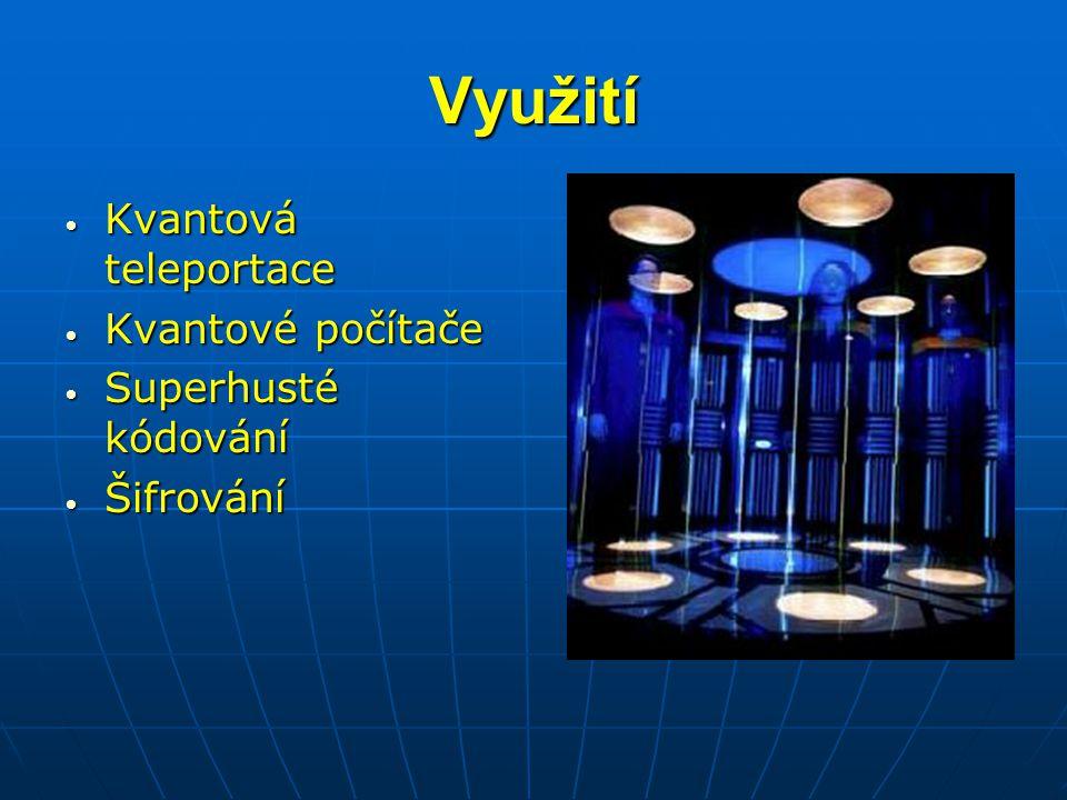 Využití Kvantová teleportace Kvantové počítače Superhusté kódování